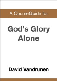 Course Guide for God's Glory Alone