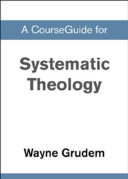 Course Guide for Systematic Theology