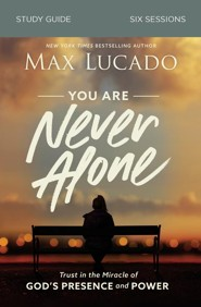 You Are Never Alone Study Guide: Trust in the Miracle of God's Presence and Power