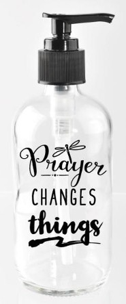 Prayer Changes Things, Glass Soap Dispenser