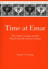 Time at Emar: The Cultic Calendar and the Rituals from the Diviner's Archive