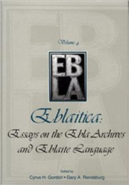 Eblaitica: Essays on the Ebla Archives and Eblaite Language, Volume 4