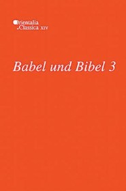 Babel und Bibel 3: Annual of Ancient Near Eastern, Old Testament and Semitic Studies