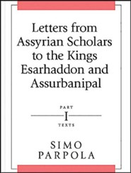 Letters from Assyrian Scholars to the Kings Esarhaddon and Assurbanipal