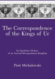 The Correspondence of the Kings of Ur: An Epistolary History of an Ancient Mesopotamian Kingdom