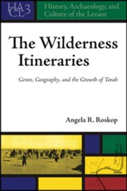 The Wilderness Itineraries: Genre, Geography, and the Growth of Torah