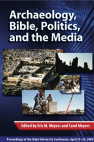 Archaeology, Bible, Politics, and the Media: Proceedings of the Duke University Conference, April 23-24, 2009