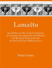 Lamastu: Lamashtu Incantations and Rituals and Related Texts from the Second and First Millennia B.C.