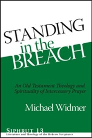 Standing in the Breach: An Old Testament Theology and Spirituality of Intercessory Prayer