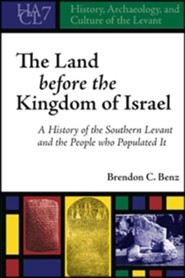 The Land before the Kingdom of Israel: A History of the Southern Levant and the People who Populated It
