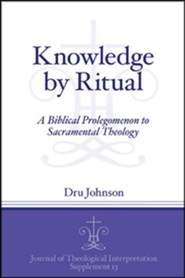 Knowledge by Ritual: A Biblical Prolegomenon to Sacramental Theology