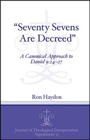 &#034Seventy-Sevens Are Decreed&#034: A Canonical Approach to Daniel 9:24-27