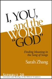 I, You, and the Word &#034God&#034: Finding Meaning in the Song of Songs