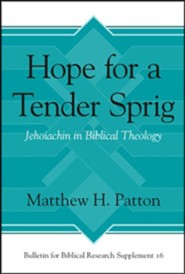 Hope for a Tender Sprig: Jehoiachin in Biblical Theology