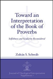 Toward an Interpretation of the Book of Proverbs: Selfishness and Secularity Reconsidered