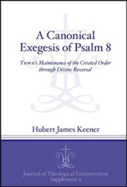 A Canonical Exegesis of the Eighth Psalm: YHWH's Maintenance of the Created Order through Divine Reversal