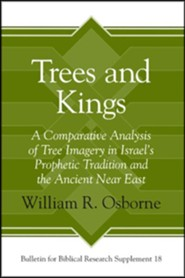 Trees and Kings: A Comparative Analysis of Tree Imagery in Israel's Prophetic Tradition and the Ancient Near East