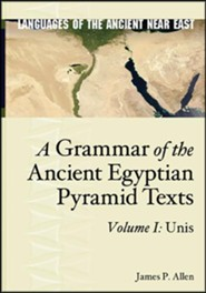 A Grammar of the Ancient Egyptian Pyramid Texts, Vol. I: Unis