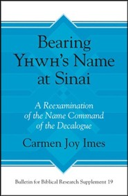 Bearing Yhwh's Name at Sinai: A Reexamination of the Name Command of the Decalogue