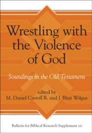 Wrestling with the Violence of God: Soundings in the Old Testament