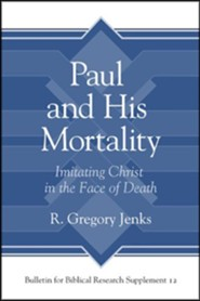 Paul and His Mortality: Imitating Christ in the Face of Death