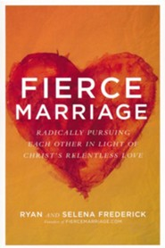 Fierce Marriage Curriculum Kit: Radically Pursuing Each Other in Light of Christ's Relentless Love
