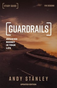 Guardrails Study Guide: Avoiding Regrets in Your Life, Updated Edition