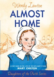 Almost Home: A Story Based on the Life of the Mayflower's Mary Chilton - eBook