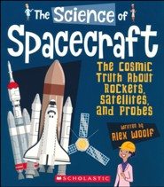 The Science of Spacecraft: The Cosmic Truth About Rockets, Satellites and Probes