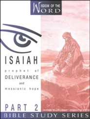 Isaiah Part 2, Prophet of Deliverance and Messianic Hope: Wisdom of the Word Series