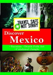 Travel Safe, Not Sorry, Discover Mexico
