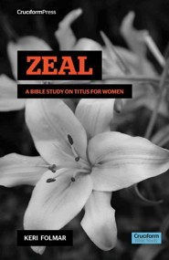 Zeal: A Bible Study on Titus for Women