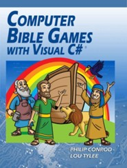 Computer Bible Games with Visual C#: A Beginning Programming Tutorial for Christian Schools & Homeschools, Edition 0015