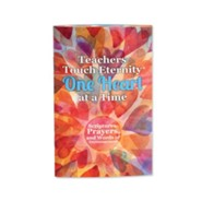 Teachers Touch Eternity One Heart as a Time Softcover Book
