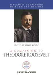 A Companion to Theodore Roosevelt - eBook