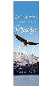 Let Everything that Has Breath Praise the Lord (Psalm 150:6) Fabric Banner 2' x 6'