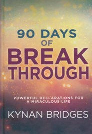 Ninety Days of Breakthrough: Powerful Declarations for a Miraculous Life