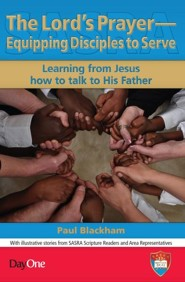 The Lord's Prayer-Equipping Disciples to Serve: Learning from Jesus how to talk to His Father