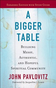 A Bigger Table, Expanded Edition with Study Guide: Building Messy, Authentic, and Hopeful Spiritual Community