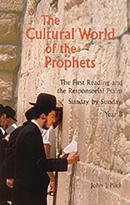 The Cultural World of the Prophets: The First Reading and Responsorial Psalm, Sunday by Sunday-Year B
