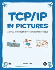 TCP/IP in Pictures: A Visual Introduction to Internet Protocols