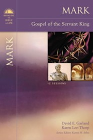Mark: Gospel of the Servant King Bringing the Bible to Life Series