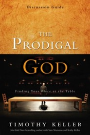The Prodigal God Discussion Guide Finding Your Place at the Table