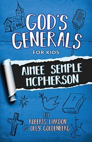 God's Generals for Kids - Volume 9: Aimee McPherson