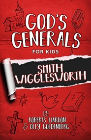 God's Generals For Kids, Volume 2: Smith Wiggleworth