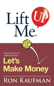 Lift Me UP! Lets Make Money: Priceless Quotes and Anedotes to Leverage Your Good Fortune! - eBook