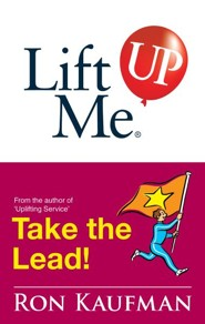 Lift Me UP! Take The Lead: Motivating Quips and Powerful Tips to Take You to the Top! - eBook