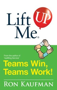 Lift Me UP! Teams Win Teams Work: Magnificent Quips and Practical Tips to Build a Winning Team! - eBook