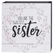 You Are the Sweetest Sister Box Sign