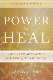 Power to Heal Leader's Guide: 8 Weeks to Activating God's Healing Power in Your Life